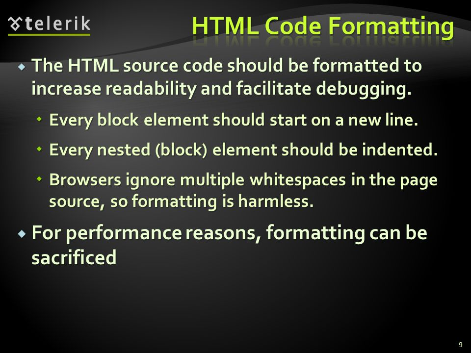  The HTML source code should be formatted to increase readability and facilitate debugging.  Every block element should start on a new line.  Every