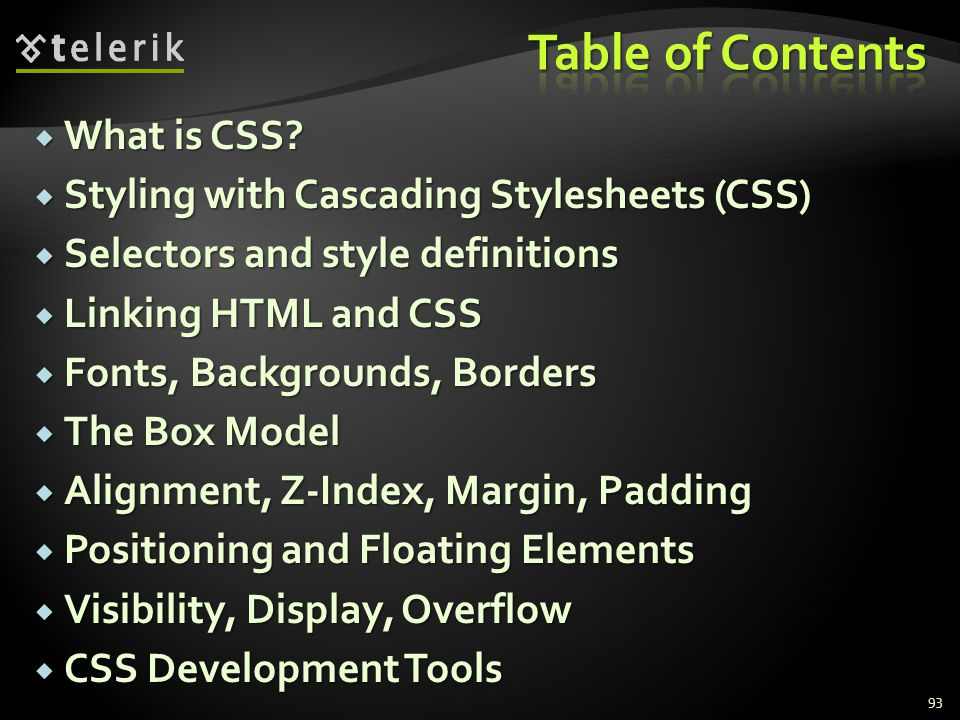 What is CSS?  Styling with Cascading Stylesheets (CSS)  Selectors and style definitions  Linking HTML and CSS  Fonts, Backgrounds, Borders  The