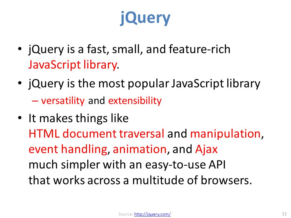 jQuery jQuery is a fast, small, and feature-rich JavaScript library.