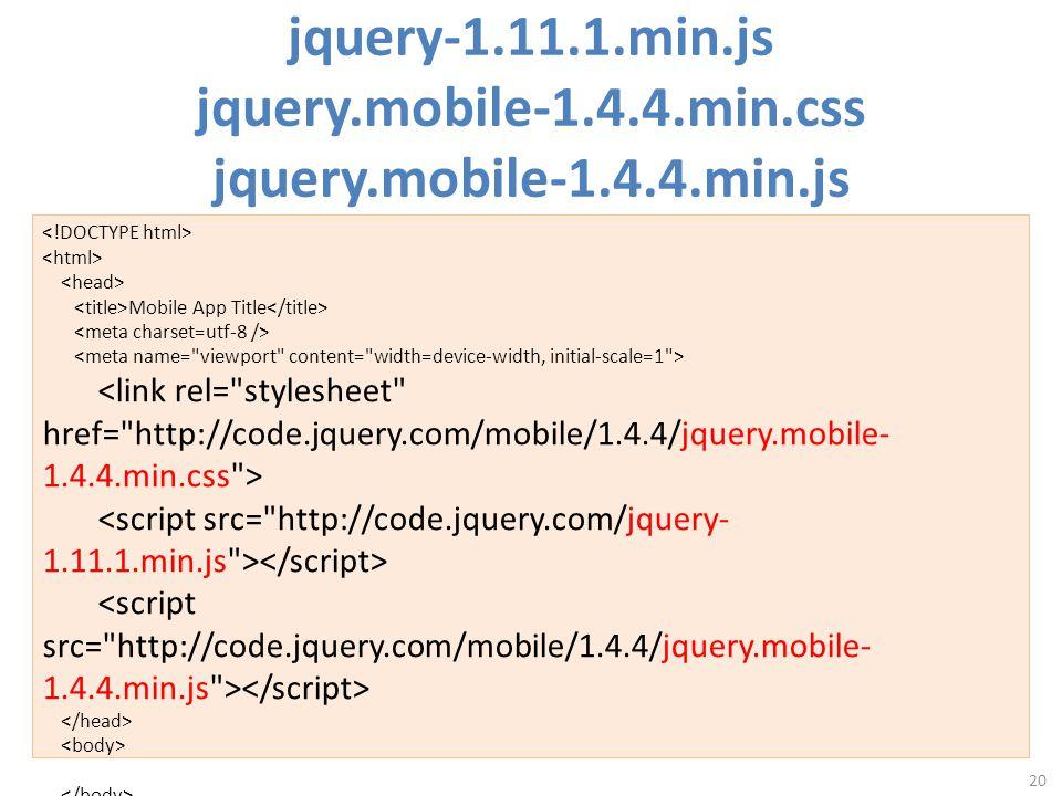 jquery-1.11.1.min.js jquery.mobile-1.4.4.min.css jquery.mobile-1.4.4.min.js 20 Mobile App Title