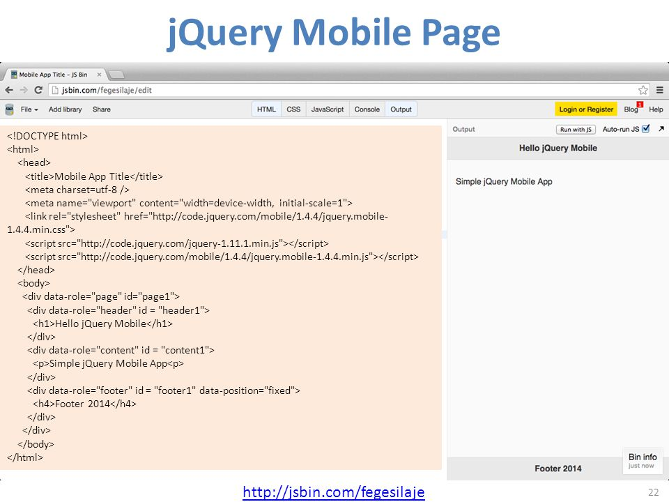 22 http://jsbin.com/fegesilaje Mobile App Title Hello jQuery Mobile Simple jQuery Mobile App Footer 2014 jQuery Mobile Page