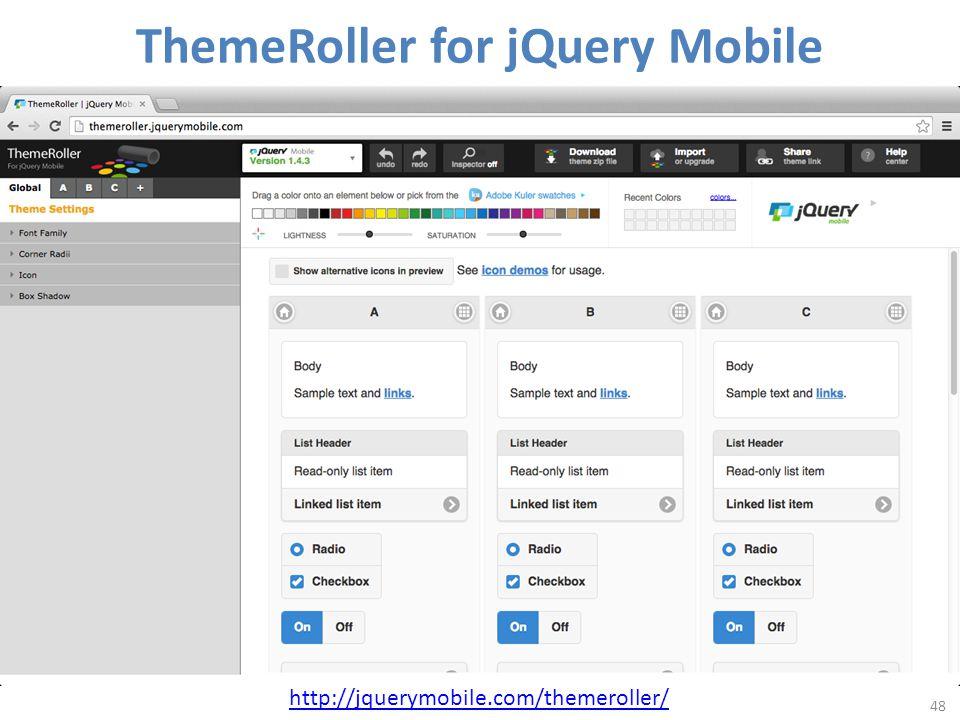 ThemeRoller for jQuery Mobile 48 http://jquerymobile.com/themeroller/
