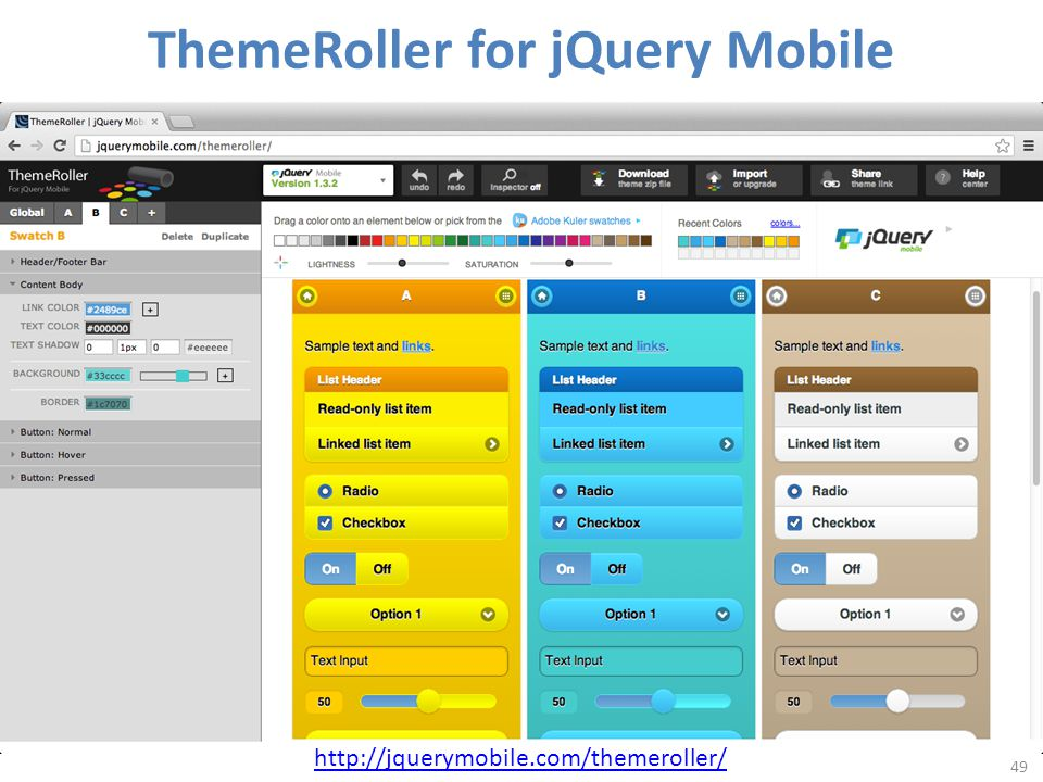 49 ThemeRoller for jQuery Mobile http://jquerymobile.com/themeroller/