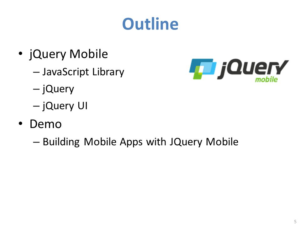 Outline jQuery Mobile – JavaScript Library – jQuery – jQuery UI Demo – Building Mobile Apps with JQuery Mobile 5