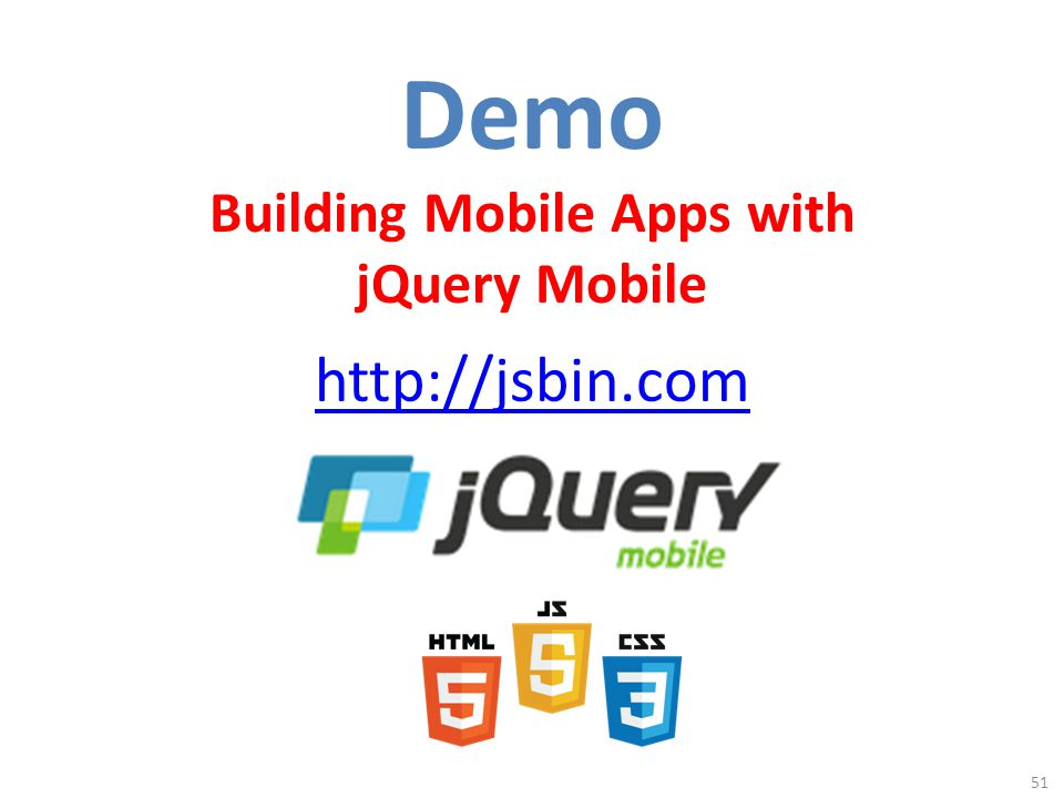 Demo Building Mobile Apps with jQuery Mobile 51 http://jsbin.com