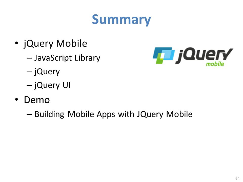 Summary jQuery Mobile – JavaScript Library – jQuery – jQuery UI Demo – Building Mobile Apps with JQuery Mobile 64