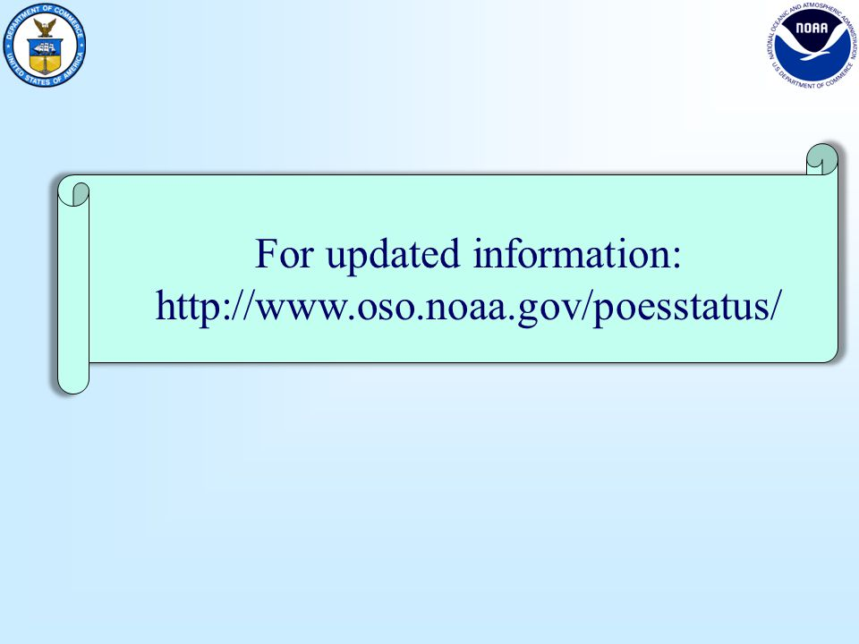 For updated information: http://www.oso.noaa.gov/poesstatus/