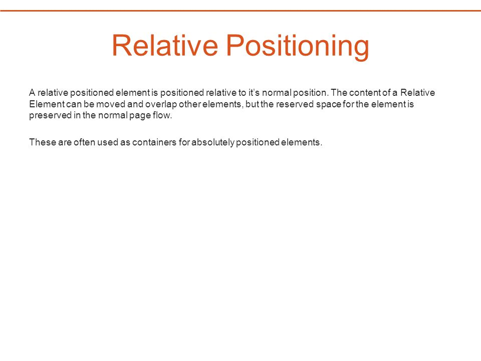 Relative Positioning A relative positioned element is positioned relative to it's normal position.