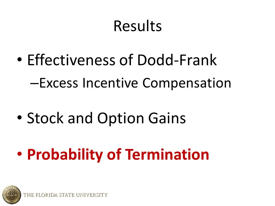 Results Effectiveness of Dodd-Frank – Excess Incentive Compensation Stock and Option Gains Probability of Termination