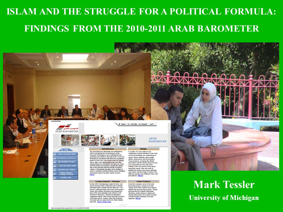 ARAB BAROMETER: SELECTED FINDINGS WAVE TWO (2011) and WAVE ONE (2006) ISLAM AND THE STRUGGLE FOR A POLITICAL FORMULA: FINDINGS FROM THE 2010-2011 ARAB BAROMETER Mark Tessler University of Michigan