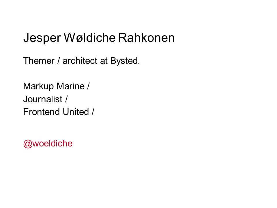 Jesper Wøldiche Rahkonen Themer / architect at Bysted. Markup Marine / Journalist / Frontend United / @woeldiche