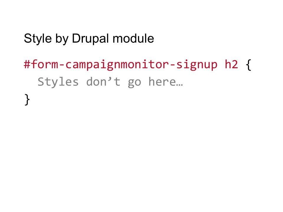 Style by Drupal module #form-campaignmonitor-signup h2 { Styles don't go here… }