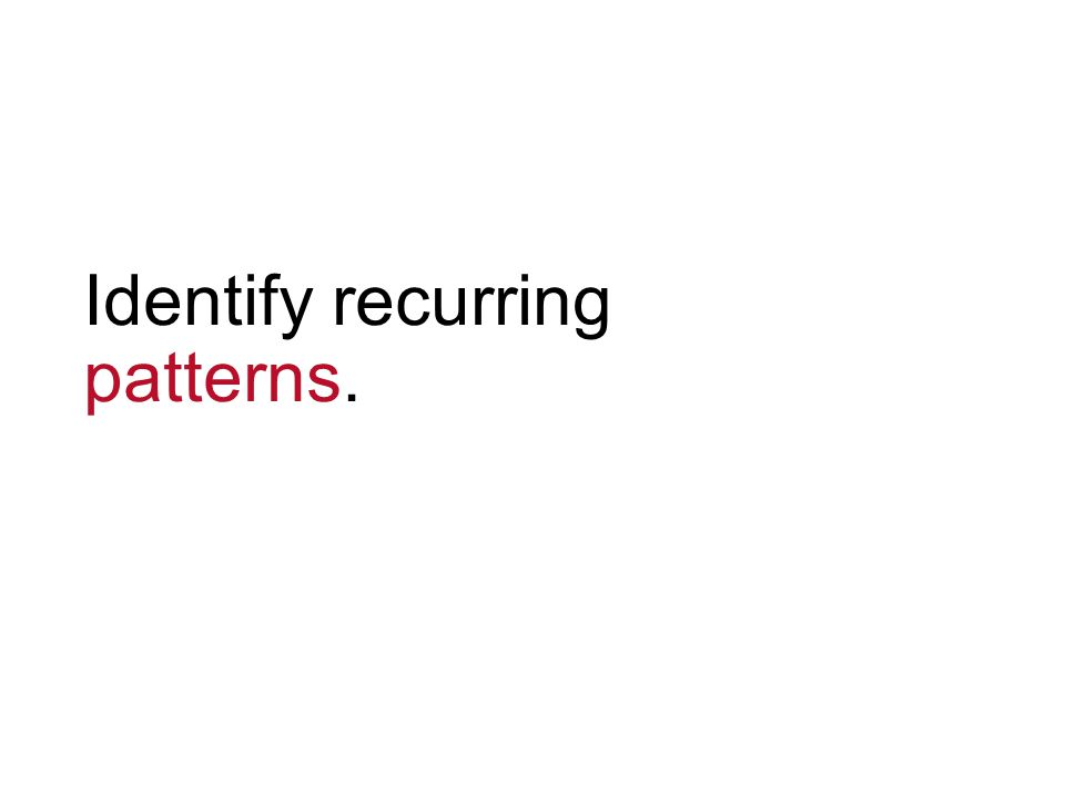 Identify recurring patterns.
