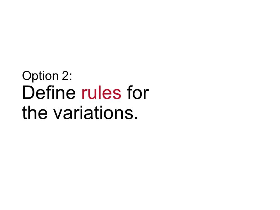 Option 2: Define rules for the variations.