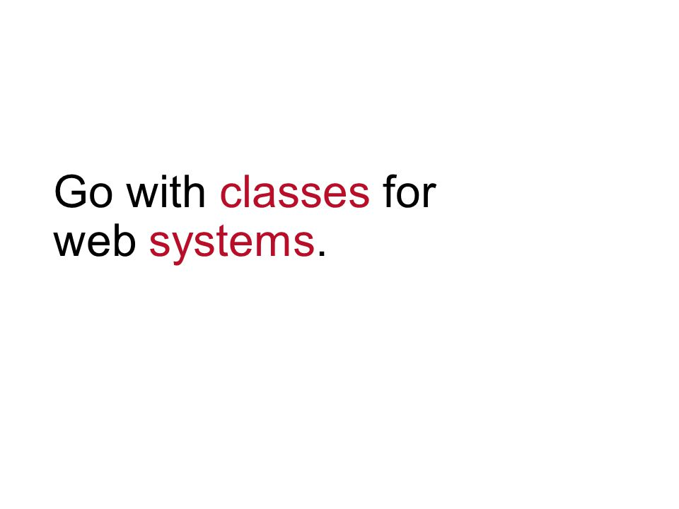 Go with classes for web systems.