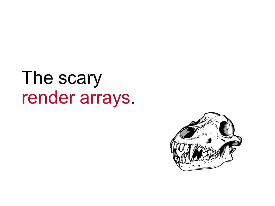 The scary render arrays.