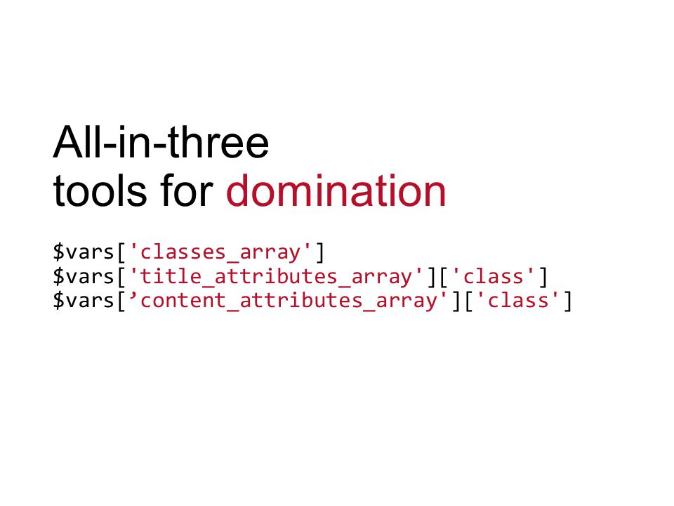 All-in-three tools for domination $vars['classes_array'] $vars['title_attributes_array']['class'] $vars['content_attributes_array']['class']