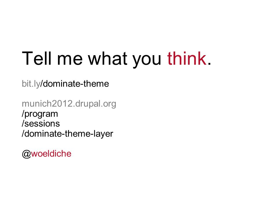 Tell me what you think. bit.ly/dominate-theme munich2012.drupal.org /program /sessions /dominate-theme-layer @woeldiche