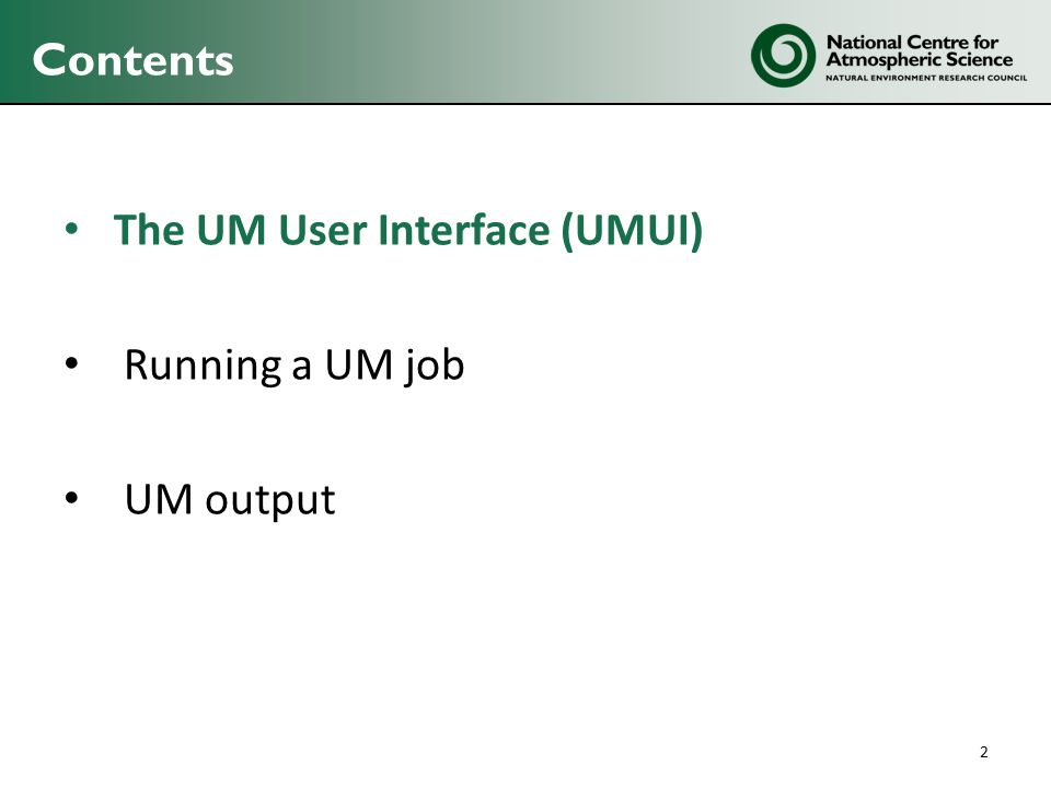 Contents The UM User Interface (UMUI) Running a UM job UM output 2