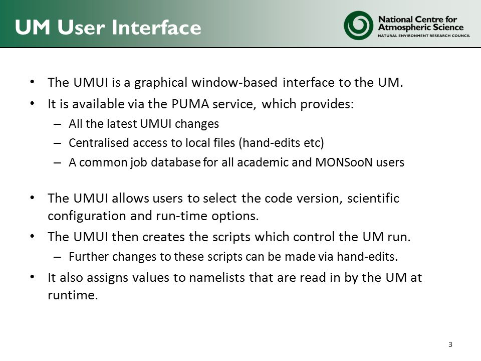Creating a UM job Choose a UM job from UKMO, NCAS or a colleague that is close to what you wish to run.