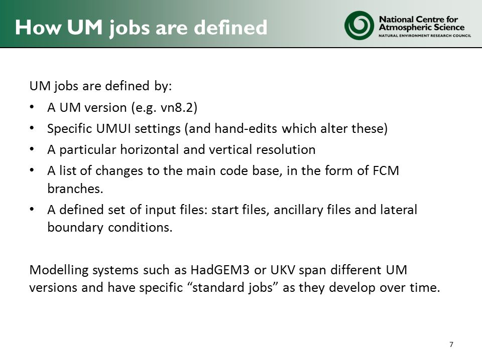 How UM jobs are defined UM jobs are defined by: A UM version (e.g.