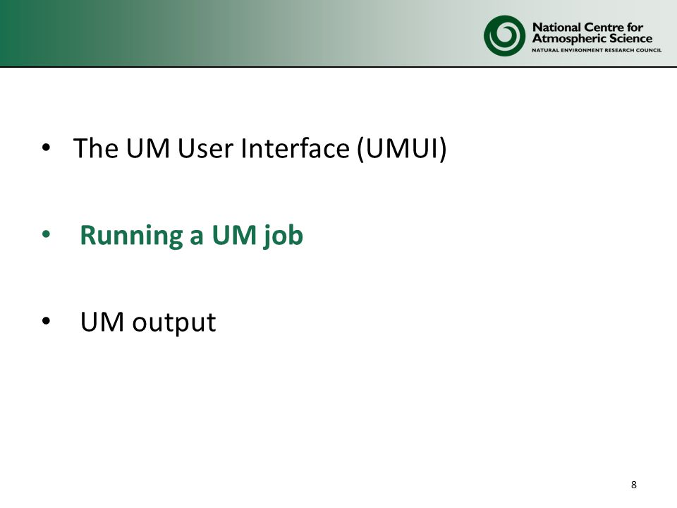 The UM User Interface (UMUI) Running a UM job UM output 8