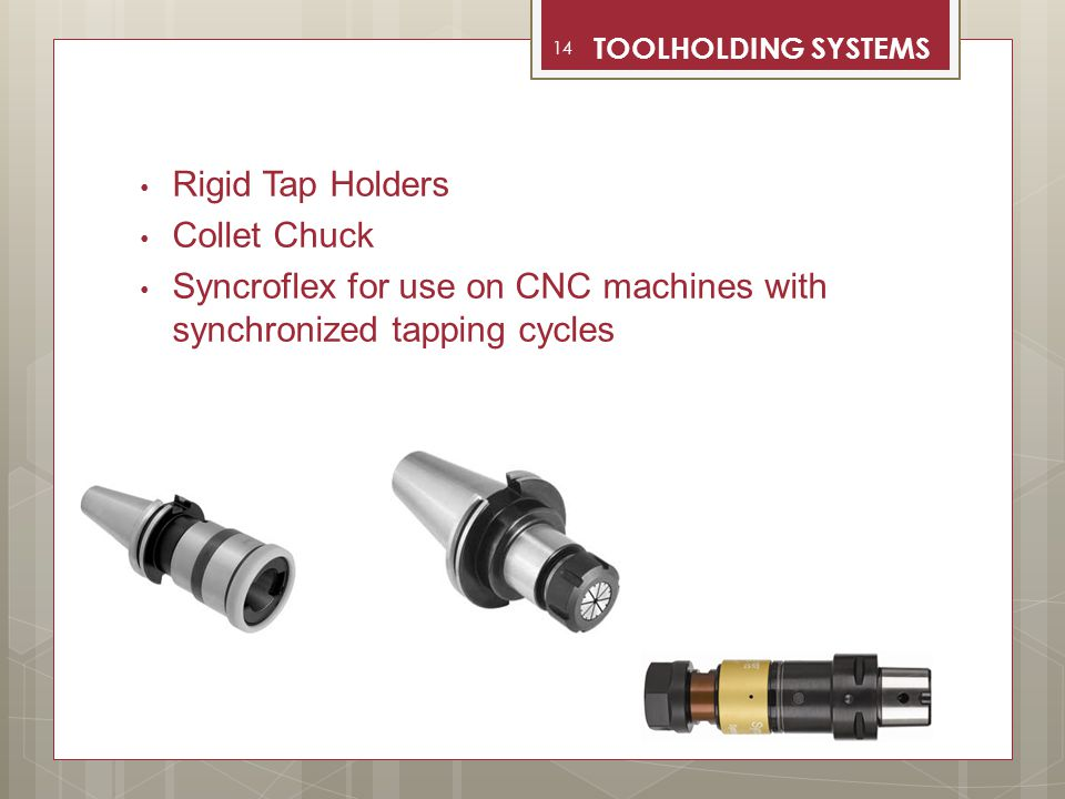 Rigid Tap Holders Collet Chuck Syncroflex for use on CNC machines with synchronized tapping cycles 14 TOOLHOLDING SYSTEMS