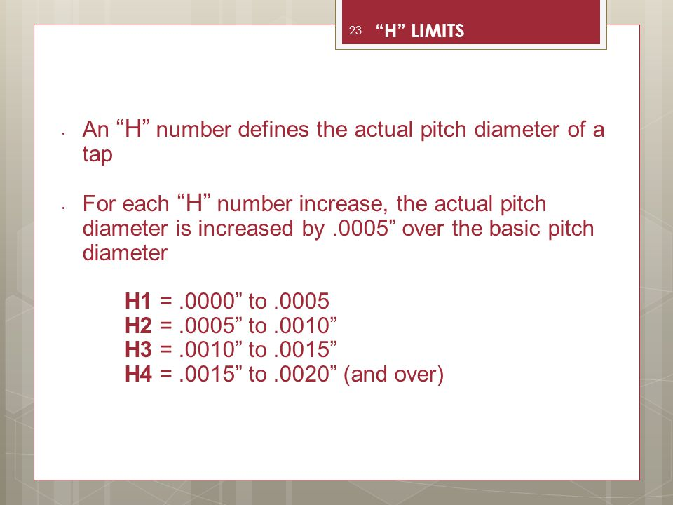 "An ""H"" number defines the actual pitch diameter of a tap For each ""H"" number increase, the actual pitch diameter is increased by.0005"" over the basic"