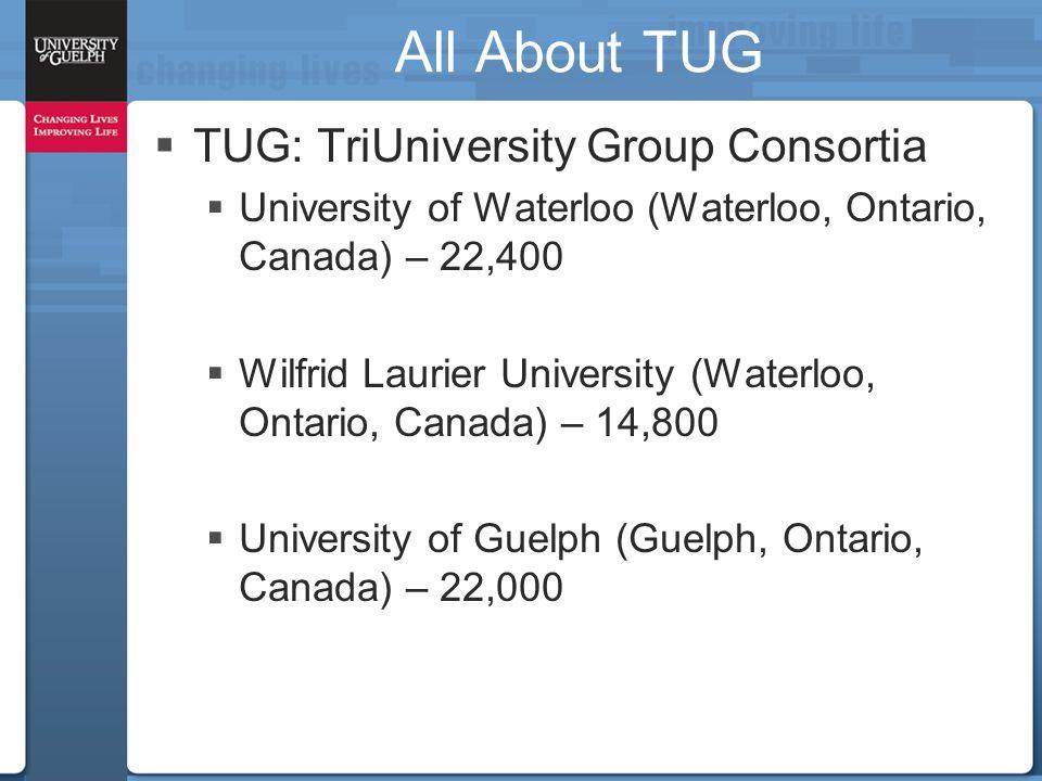 All About TUG  TUG: TriUniversity Group Consortia  University of Waterloo (Waterloo, Ontario, Canada) – 22,400  Wilfrid Laurier University (Waterloo, Ontario, Canada) – 14,800  University of Guelph (Guelph, Ontario, Canada) – 22,000