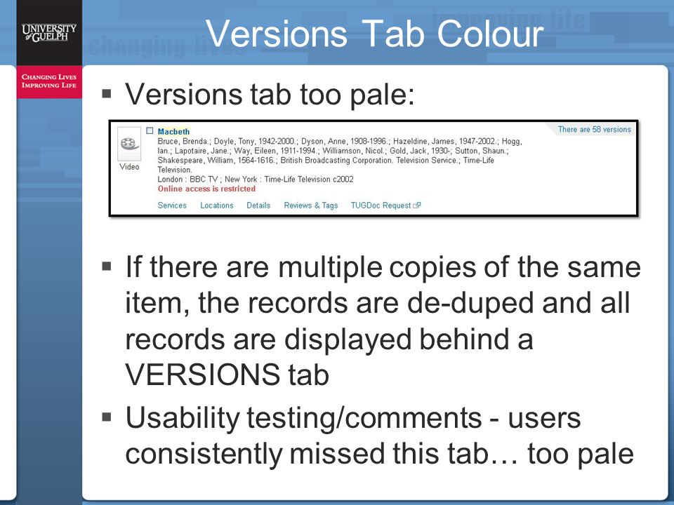 Versions Tab Colour  Versions tab too pale:  If there are multiple copies of the same item, the records are de-duped and all records are displayed b