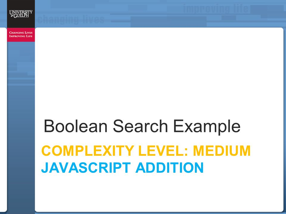 COMPLEXITY LEVEL: MEDIUM JAVASCRIPT ADDITION Boolean Search Example