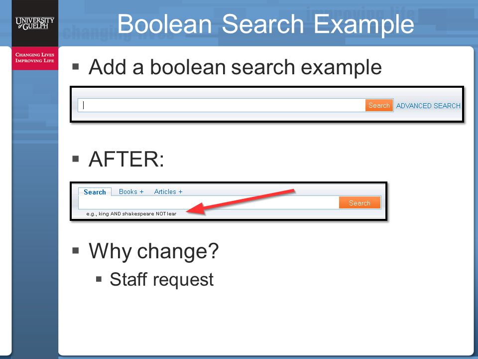  Add a boolean search example  AFTER:  Why change  Staff request