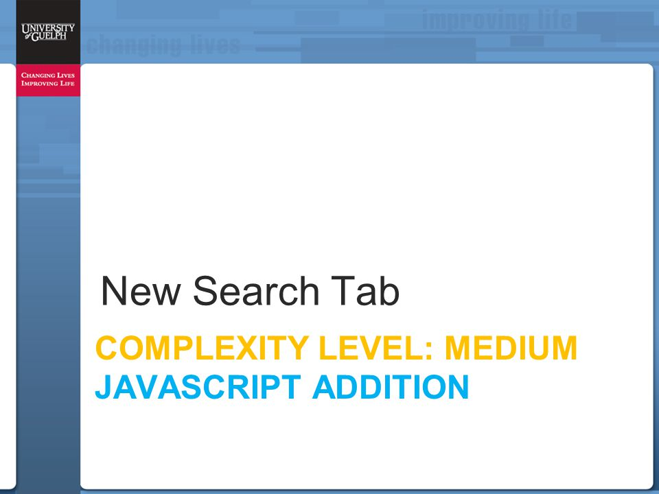 COMPLEXITY LEVEL: MEDIUM JAVASCRIPT ADDITION New Search Tab