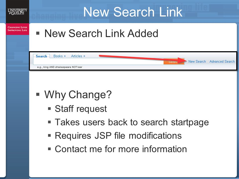 New Search Link  New Search Link Added  Why Change?  Staff request  Takes users back to search startpage  Requires JSP file modifications  Conta