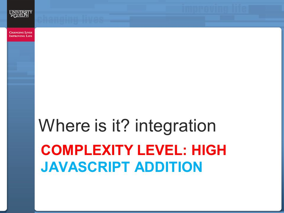 COMPLEXITY LEVEL: HIGH JAVASCRIPT ADDITION Where is it? integration