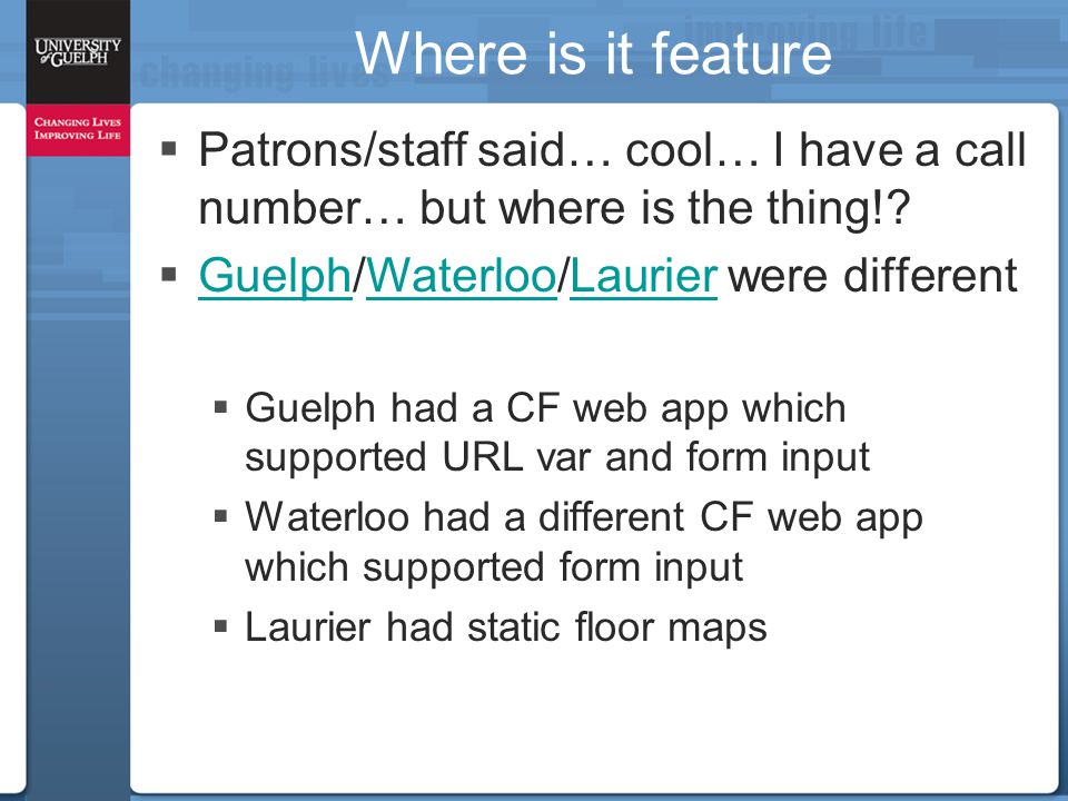 Where is it feature  Patrons/staff said… cool… I have a call number… but where is the thing!?  Guelph/Waterloo/Laurier were different GuelphWaterloo