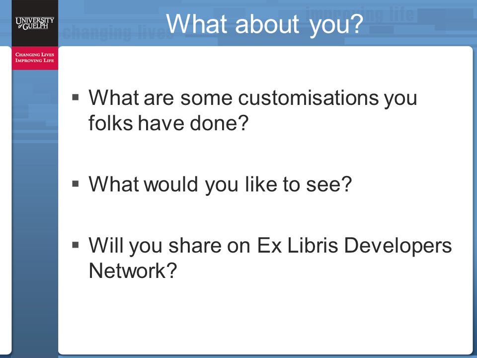 What about you?  What are some customisations you folks have done?  What would you like to see?  Will you share on Ex Libris Developers Network?