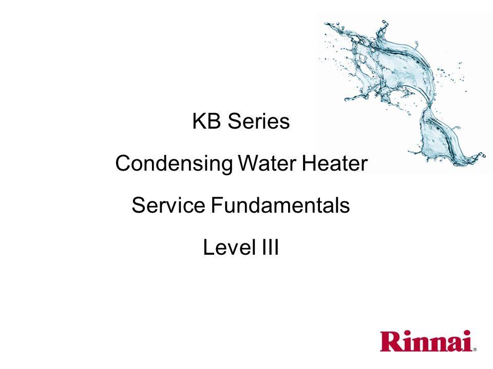 KB Series Condensing Water Heater Service Fundamentals Level III
