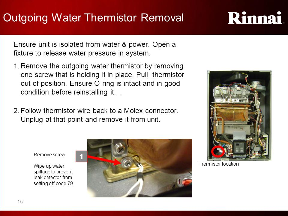 Outgoing Water Thermistor Removal Ensure unit is isolated from water & power. Open a fixture to release water pressure in system. 1.Remove the outgoin