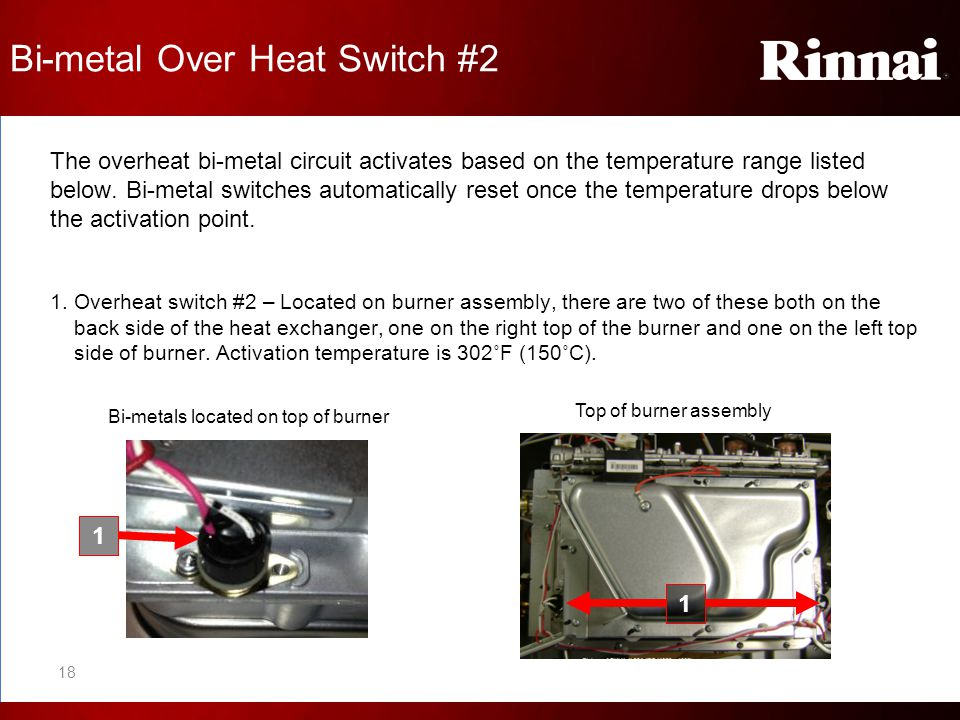 The overheat bi-metal circuit activates based on the temperature range listed below. Bi-metal switches automatically reset once the temperature drops