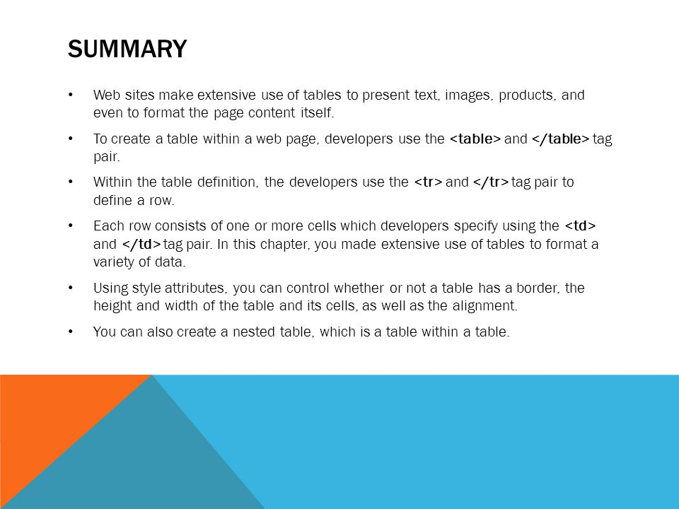 SUMMARY Web sites make extensive use of tables to present text, images, products, and even to format the page content itself.
