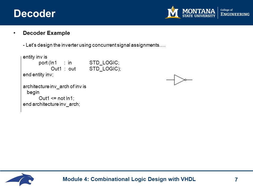 Module 4: Combinational Logic Design with VHDL 7 Decoder Decoder Example - Let s design the inverter using concurrent signal assignments….