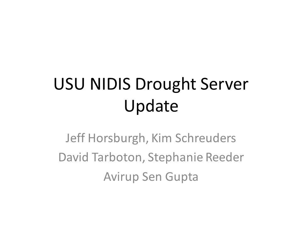 USU NIDIS Drought Server Update Jeff Horsburgh, Kim Schreuders David Tarboton, Stephanie Reeder Avirup Sen Gupta