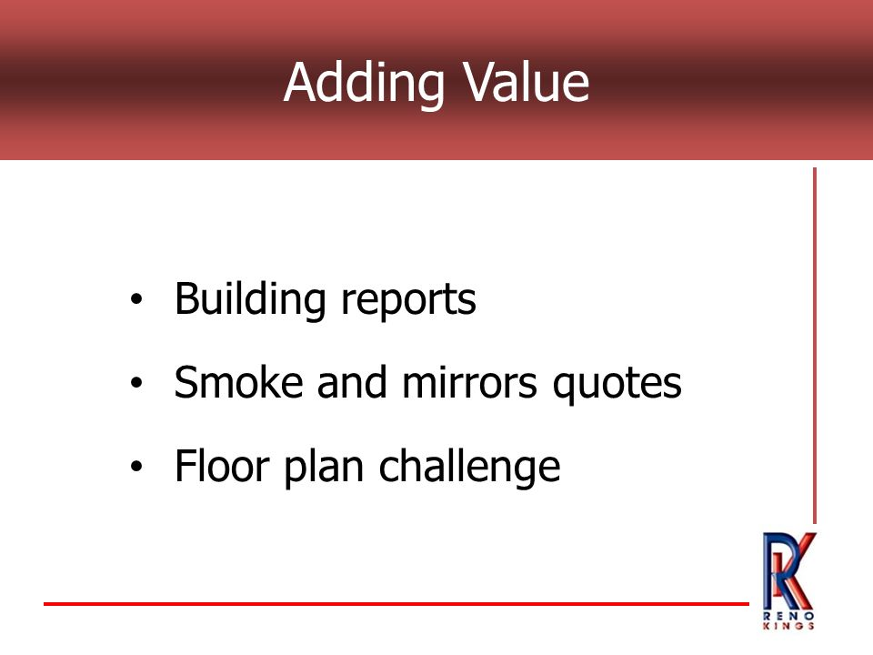 Building reports Smoke and mirrors quotes Floor plan challenge Adding Value