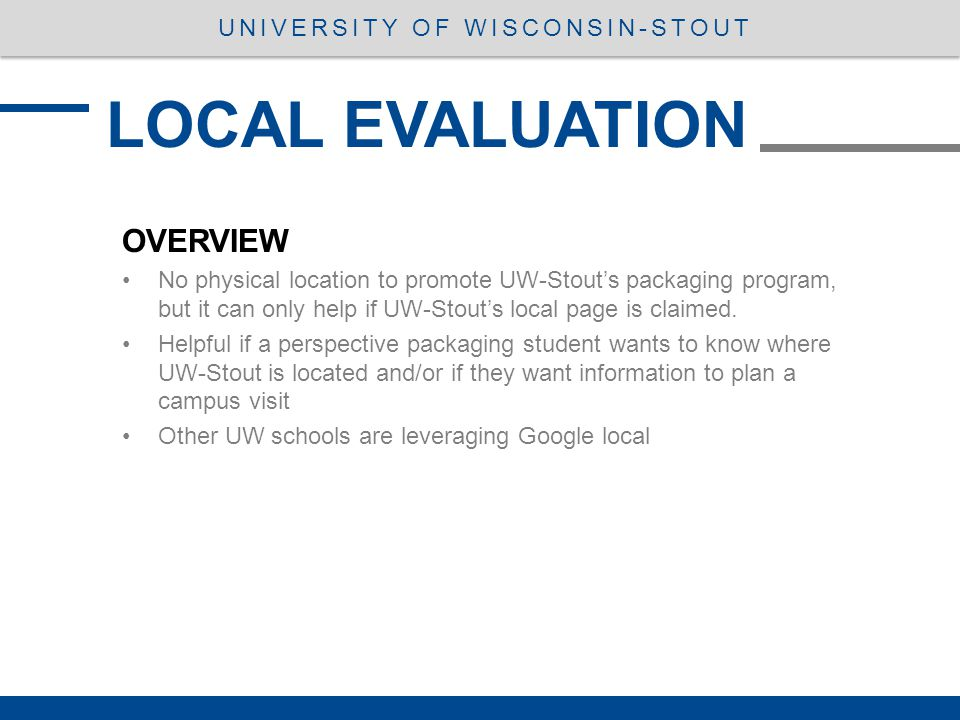 OVERVIEW No physical location to promote UW-Stout's packaging program, but it can only help if UW-Stout's local page is claimed. Helpful if a perspect