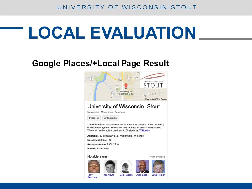 Google Places/+Local Page Result LOCAL EVALUATION UNIVERSITY OF WISCONSIN-STOUT