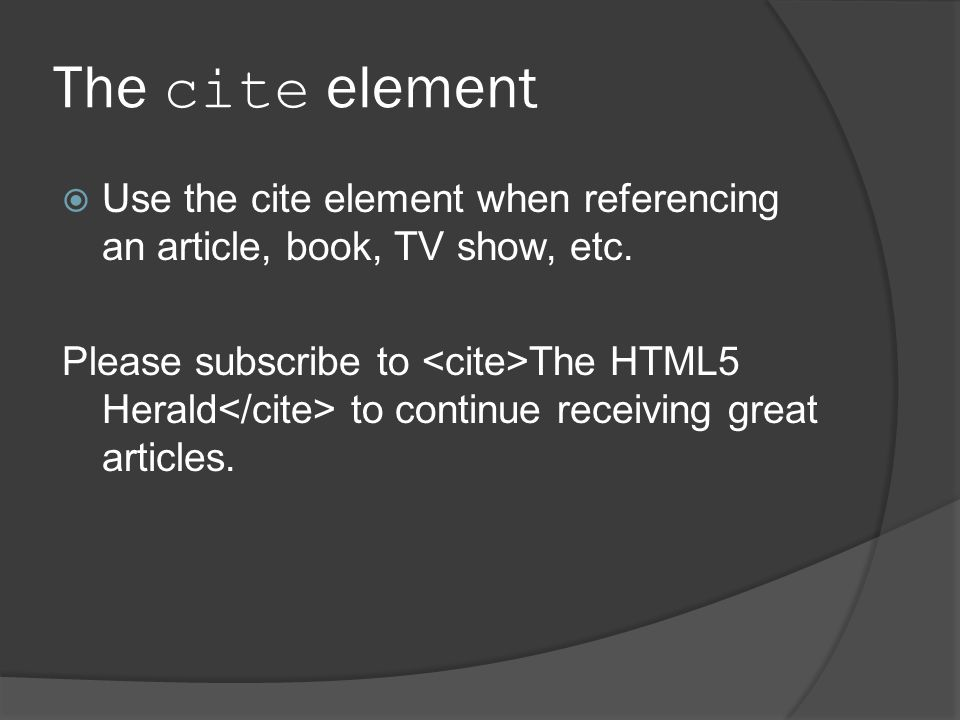 The cite element  Use the cite element when referencing an article, book, TV show, etc.