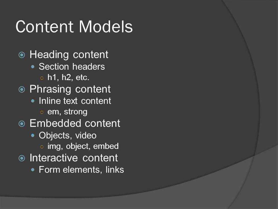 Content Models  Heading content Section headers ○ h1, h2, etc.