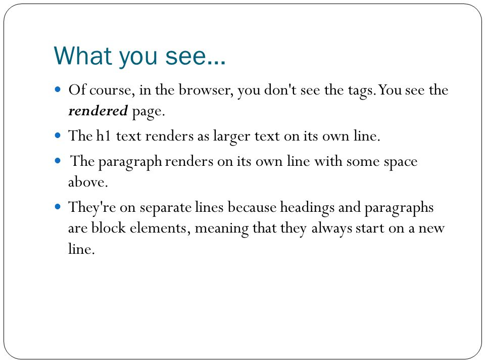 What you see… Of course, in the browser, you don t see the tags.