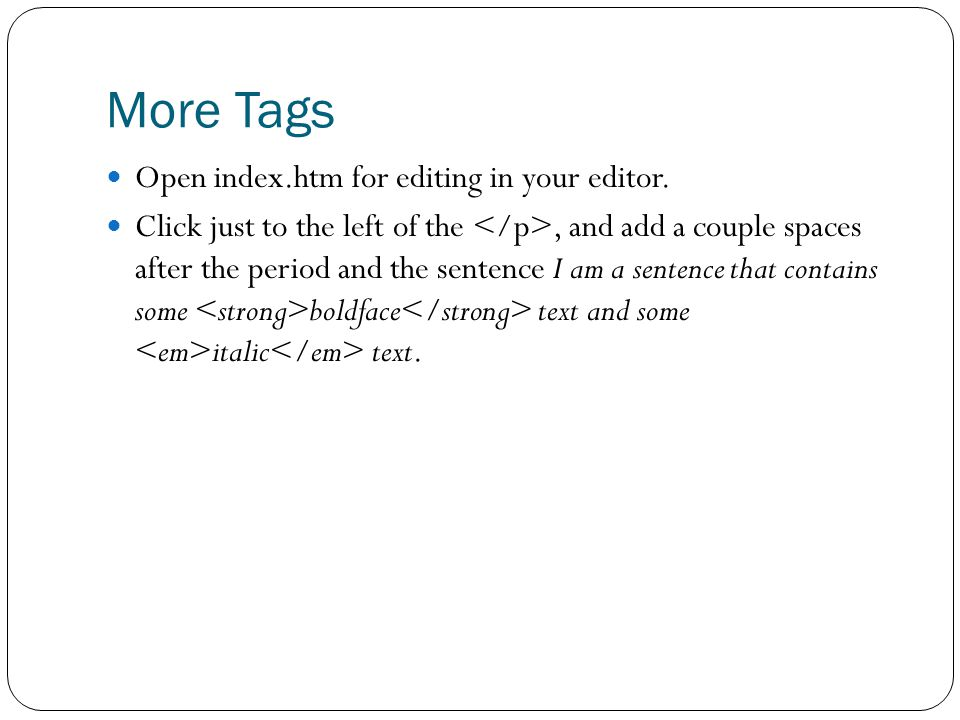 More Tags Open index.htm for editing in your editor.
